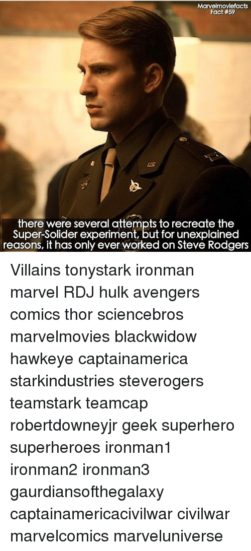 Experimentive: Marvelmoviefacts  Fact #59  there were several attempts to recreate the  Super-Solider experiment, but for unexplained  reasons, it has only ever worked on Steve Rodgers Villains tonystark ironman marvel RDJ hulk avengers comics thor sciencebros marvelmovies blackwidow hawkeye captainamerica starkindustries steverogers teamstark teamcap robertdowneyjr geek superhero superheroes ironman1 ironman2 ironman3 gaurdiansofthegalaxy captainamericacivilwar civilwar marvelcomics marveluniverse
