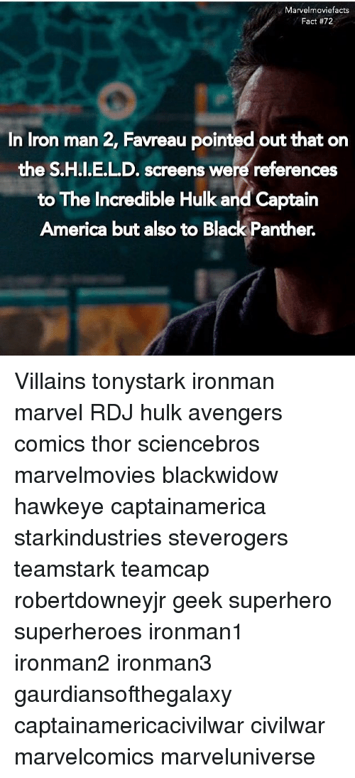 incredible hulk: Marvelmoviefacts  Fact #72  In Iron man 2, Favreau pointed out that on  the S.H.I.E.L.D. screens were references  to The Incredible Hulk and Captain  America but also to Black Panther. Villains tonystark ironman marvel RDJ hulk avengers comics thor sciencebros marvelmovies blackwidow hawkeye captainamerica starkindustries steverogers teamstark teamcap robertdowneyjr geek superhero superheroes ironman1 ironman2 ironman3 gaurdiansofthegalaxy captainamericacivilwar civilwar marvelcomics marveluniverse