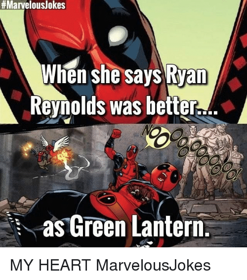 Green Lantern:  #  Marvelous  /okes  When she says Ryan  Reynolds was better...  as Green Lantern. MY HEART MarvelousJokes