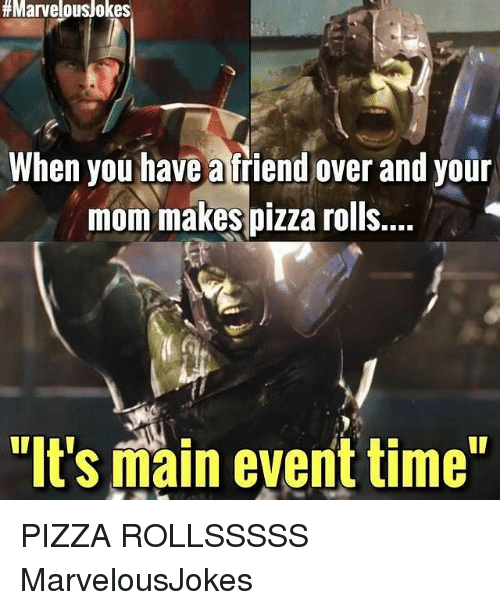 """Main Event:  #Marvelous/okes  When you have a friend over and your  mom makes pizza rolls...  """"It's main event time"""" PIZZA ROLLSSSSS MarvelousJokes"""