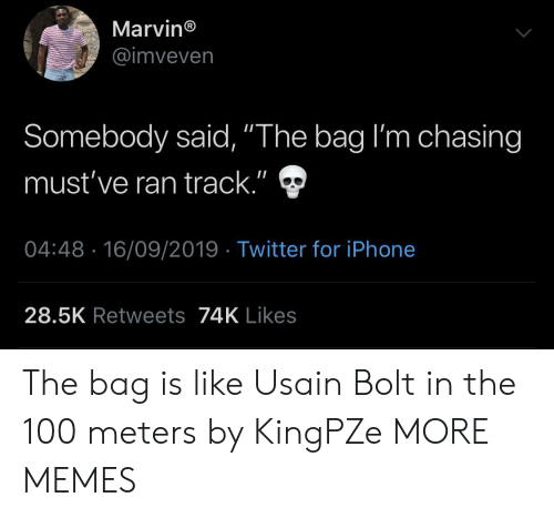 """bolt: Marvin®  @imveven  Somebody said, """"The bag I'm chasing  II  must've ran track.""""  04:48 16/09/2019 Twitter for iPhone  28.5K Retweets74K Likes The bag is like Usain Bolt in the 100 meters by KingPZe MORE MEMES"""