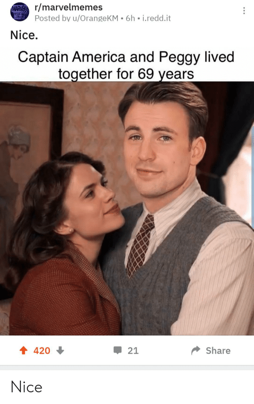 And Peggy: MARVr/marvelmemes  ME  Posted by u/OrangeKM 6h. i.redd.it  Nice.  Captain America and Peggy lived  together for 69 years  Share  420  21 Nice