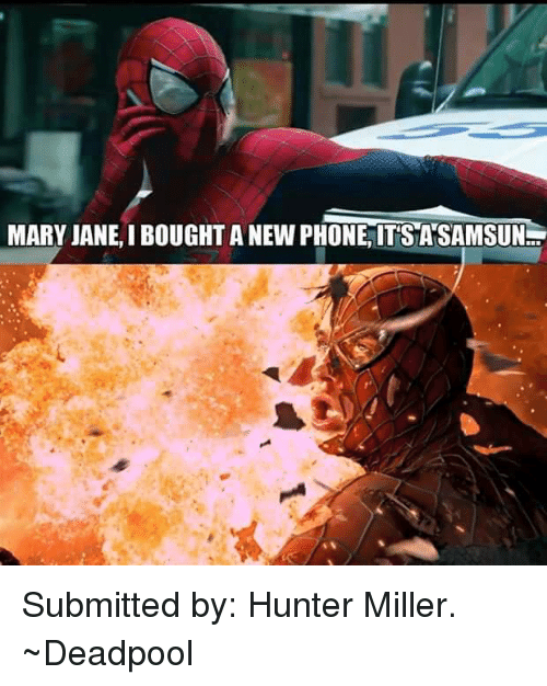 Deadpool, Avengers, and Hunter: MARY JANE,I BOUGHT ANEWPHONE, ITS ANSAMSUN Submitted by: Hunter Miller.   ~Deadpool