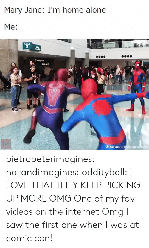 Mary Jane: Mary Jane: I'm home alone  Me:  Source: memeprov pietropeterimagines: hollandimagines:  oddityball: I LOVE THAT THEY KEEP PICKING UP MORE OMG  One of my fav videos on the internet    Omg I saw the first one when I was at comic con!