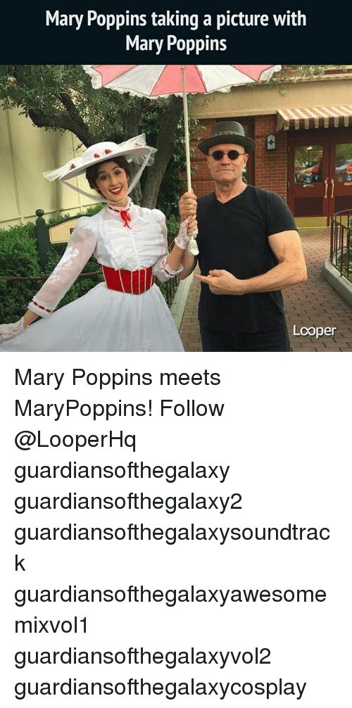 Memes, Mary Poppins, and A Picture: Mary Poppins taking a picture with  Mary Poppin:s  Looper Mary Poppins meets MaryPoppins! Follow @LooperHq guardiansofthegalaxy guardiansofthegalaxy2 guardiansofthegalaxysoundtrack guardiansofthegalaxyawesomemixvol1 guardiansofthegalaxyvol2 guardiansofthegalaxycosplay