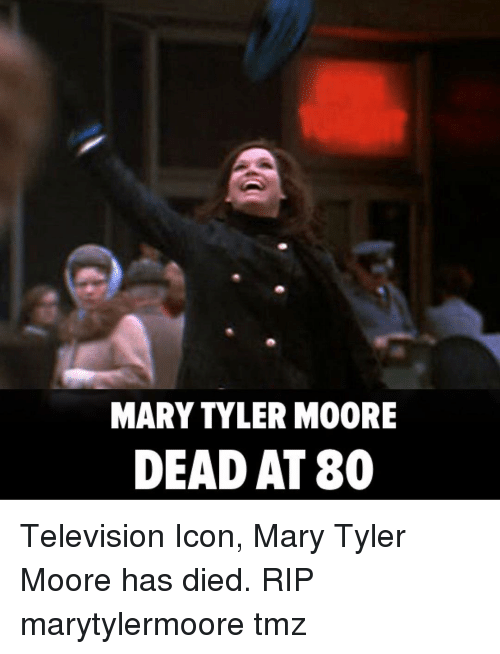 Moors: MARY TYLER MOORE  DEAD AT 80 Television Icon, Mary Tyler Moore has died. RIP marytylermoore tmz