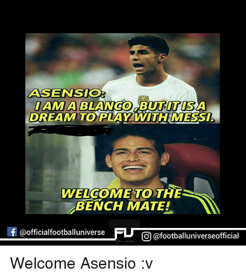Memes, Messi, and Amas: MASENSIO  AMA ITIS  DREAM TO  WITH MESSI  WELCOME TO THE  BENCH MATE!  f @official footballuniverse  CO @footballuniverseofficial Welcome Asensio :v