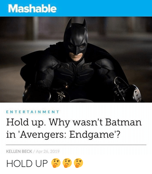 Beck: Mashable  ENTERTAINMENT  Hold up. Why wasn't Batman  in Avengers: Endgame'?  KELLEN BECK Apr 26, 2019 HOLD UP 🤔🤔🤔