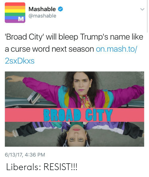 broad city: Mashable  @mashable  Broad City' will bleep Trump's name like  a curse word next season on.mash.to/  2sxDkxs  BROAD CITY  6/13/17, 4:36 PM Liberals: RESIST!!!