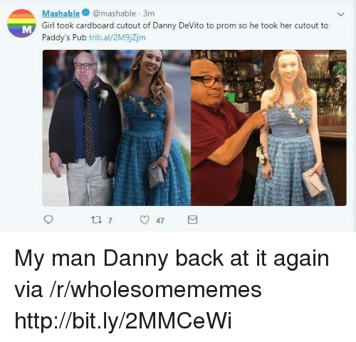 Back at It Again: Mashablemashable 3m  Girl took cardboard cutout of Danny DeVito to prom so he took her cutout to  Paddy's Pub trib.al/2M9jZjm My man Danny back at it again via /r/wholesomememes http://bit.ly/2MMCeWi