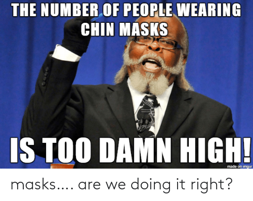 Doing It Right: masks…. are we doing it right?