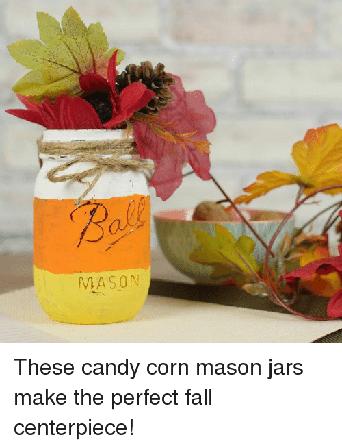 Fall: MASON These candy corn mason jars make the perfect fall centerpiece!