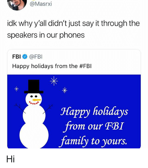 Family, Fbi, and Memes: @Masrxi  idk why y'all didn't just say it through the  speakers in our phones  FBI@FBI  Happy holidays from the #FBI  Happy holidays  rom our FBI  family to yours. Hi