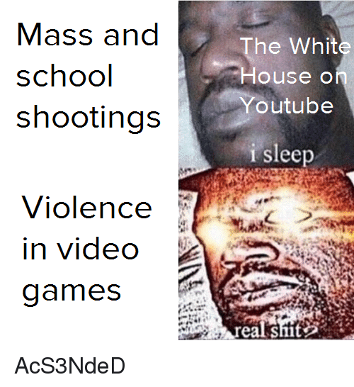 School, Video Games, and Games: Mass and  school  shootings  he Whit  nte  outube  sleep  Violenc  in video  games