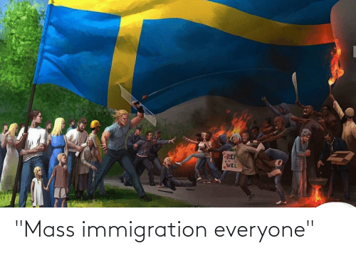 "Immigration: ""Mass immigration everyone"""