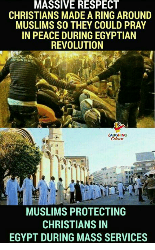 Egyption: MASSIVE RESPECT  CHRISTIANS MADE A RING AROUND  MUSLIMS SO THEY COULD PRAY  IN PEACE DURING EGYPTIAN  REVOLUTION  GHING  MUSLIMS PROTECTING  CHRISTIANS IN  EGYPT DURING MASS SERVICES