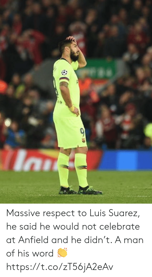 suarez: Massive respect to Luis Suarez, he said he would not celebrate at Anfield and he didn't. A man of his word 👏 https://t.co/zT56jA2eAv