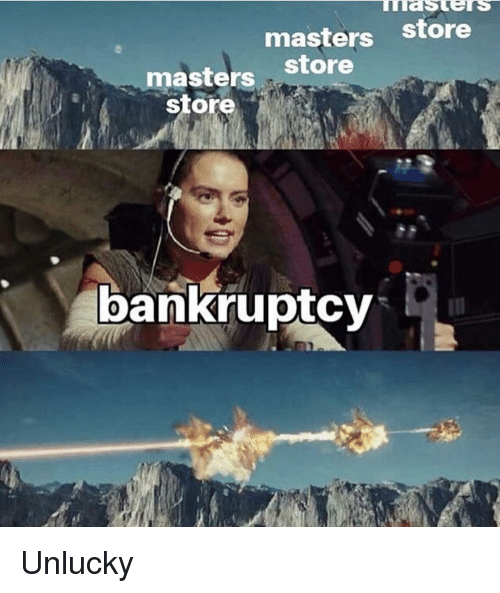 unlucky: masters store  store  masters  store  bankruptcy Unlucky