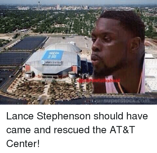 Lance Stephenson, Memes, and 🤖: Mat CE Nyka  ish Lance Stephenson should have came and rescued the AT&T Center!