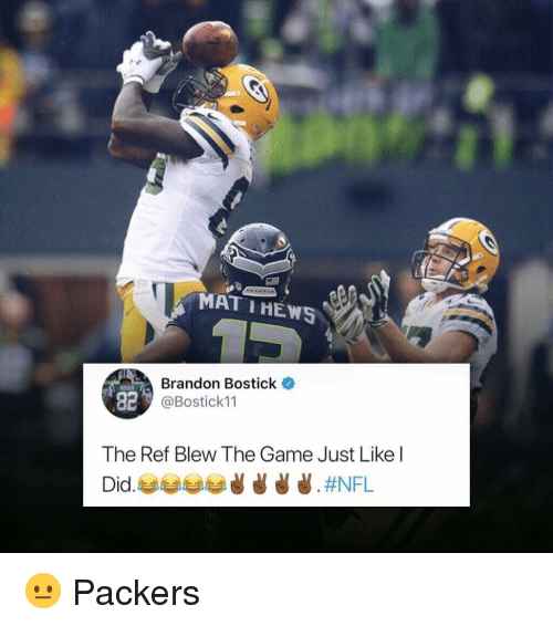 The Ref: MAT IHEWS  Brandon Bostick  @Bostick11  82  The Ref Blew The Game Just Like l 😐 Packers
