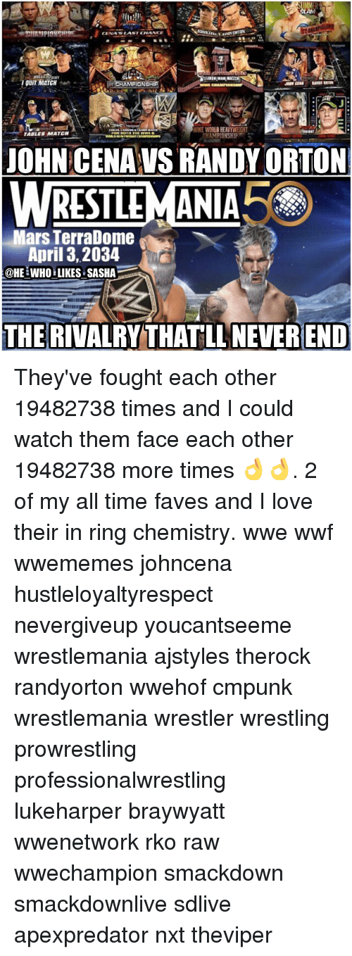 neverending: MATCH  MPIONSHIP  WWE WORLBEEAVYWEIGHT  TABLES MATCH  CHAMPIONSHIP  JOHN CENAVSRANDY ORTON  WRESTLEMANIA  Mars TerraDome  April 3, 2034  @HE WHO LIKES SASHA  THE RIVALRY THAT LL NEVEREND They've fought each other 19482738 times and I could watch them face each other 19482738 more times 👌👌. 2 of my all time faves and I love their in ring chemistry. wwe wwf wwememes johncena hustleloyaltyrespect nevergiveup youcantseeme wrestlemania ajstyles therock randyorton wwehof cmpunk wrestlemania wrestler wrestling prowrestling professionalwrestling lukeharper braywyatt wwenetwork rko raw wwechampion smackdown smackdownlive sdlive apexpredator nxt theviper