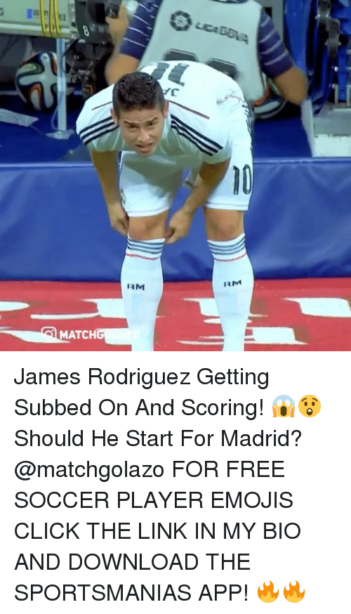 Click, Memes, and Soccer: MATCH  RM  RM James Rodriguez Getting Subbed On And Scoring! 😱😲 Should He Start For Madrid? @matchgolazo FOR FREE SOCCER PLAYER EMOJIS CLICK THE LINK IN MY BIO AND DOWNLOAD THE SPORTSMANIAS APP! 🔥🔥