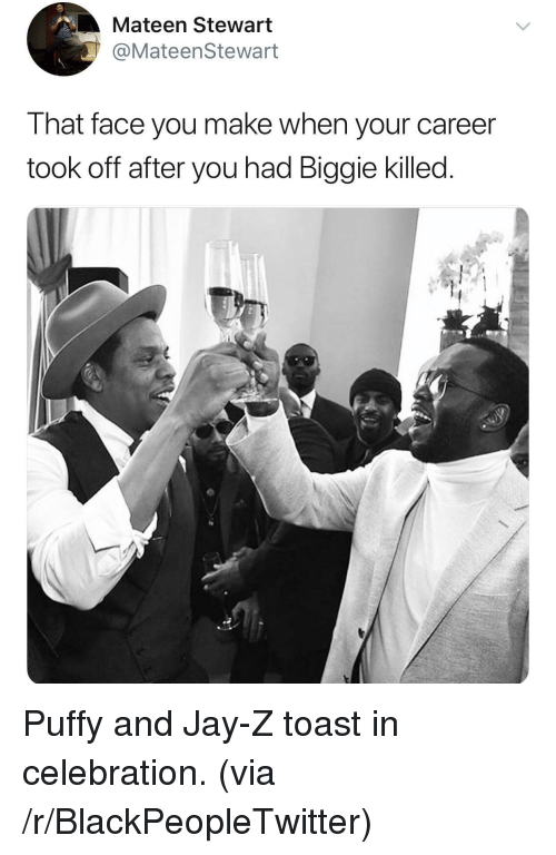 That Face You Make When: Mateen Stewart  @MateenStewart  That face you make when your career  took off after you had Biggie killed <p>Puffy and Jay-Z toast in celebration. (via /r/BlackPeopleTwitter)</p>