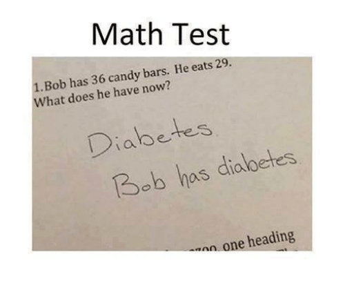 Candy, Memes, and Diabetes: Math Test  1. Bob has 36 candy bars. He eats 29  What does he have now?  Diabetes  Diabe  3ob has dia  wnn one heading