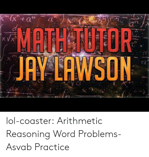 lawson: MATH TUTOR  JAY LAWSON  竹  y C lol-coaster:    Arithmetic Reasoning Word Problems- Asvab Practice