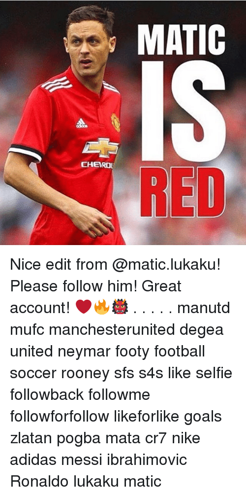 Adidas, Football, and Goals: MATIC  CHERO  RED Nice edit from @matic.lukaku! Please follow him! Great account! ❤️🔥👹 . . . . . manutd mufc manchesterunited degea united neymar footy football soccer rooney sfs s4s like selfie followback followme followforfollow likeforlike goals zlatan pogba mata cr7 nike adidas messi ibrahimovic Ronaldo lukaku matic