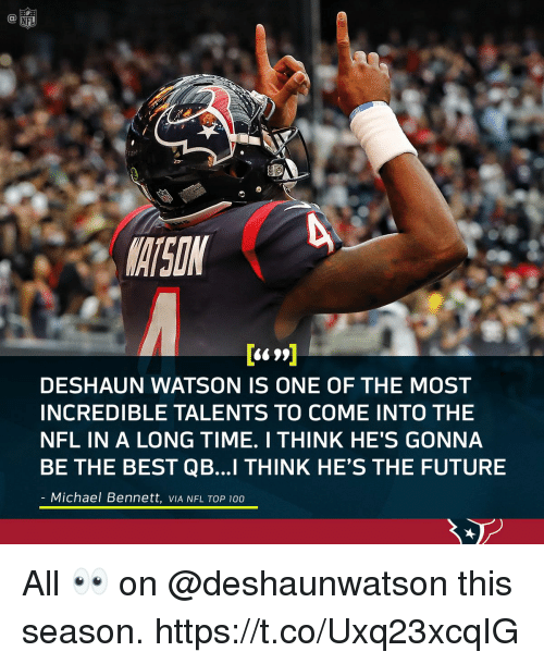 Anaconda, Future, and Memes: MATSON  DESHAUN WATSON IS ONE OF THE MOST  INCREDIBLE TALENTS TO COME INTO THE  NFL IN A LONG TIME. I THINK HE'S GONNA  BE THE BEST QB...I THINK HE'S THE FUTURE  Michael Bennett, VIA NFL TOP 100 All 👀 on @deshaunwatson this season. https://t.co/Uxq23xcqIG