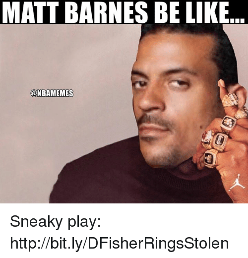 Sneakiness: MATT BARNES BE LIKE  @NBAMEMES Sneaky play: http://bit.ly/DFisherRingsStolen
