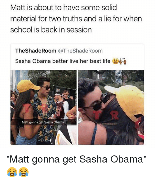 """Funny, Life, and Obama: Matt is about to have some solid  material for two truths and a lie for when  school is back in session  TheShadeRoom @TheShadeRoom  Sasha Obama better live her best life  Matt gonna get Sasha Obama """"Matt gonna get Sasha Obama"""" 😂😂"""