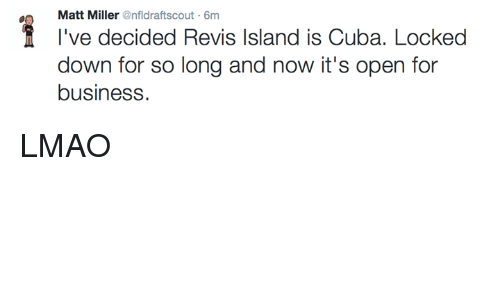 revy: Matt Miller  @nfldraftscout 6m  I've decided Revis Island is Cuba. Locked  down for so long and now it's open for  business. LMAO