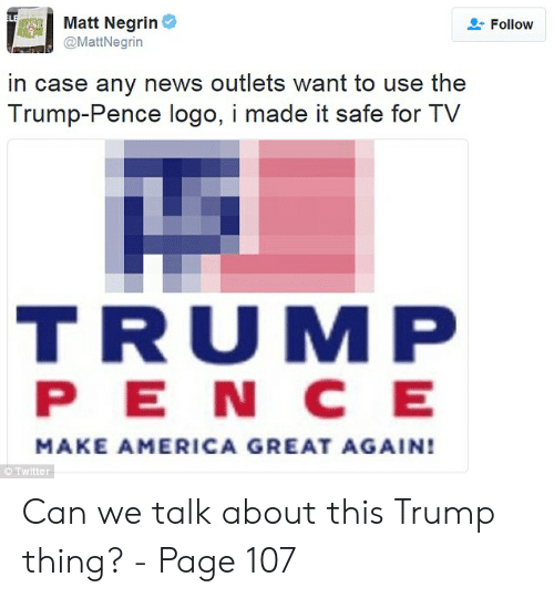 Trump Pence Logo: Matt Negrin  @MattNegrin  Follow  in case any news outlets want to use the  Trump-Pence logo, i made it safe for TV  TRUMP  P E N C E  MAKE AMERICA GREAT AGAIN!  С Twitter Can we talk about this Trump thing? - Page 107