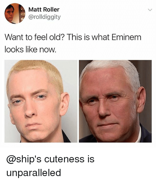 Feeling Old: Matt Roller  @rolldiggity  Want to feel old? This is what Eminem  looks like now. @ship's cuteness is unparalleled