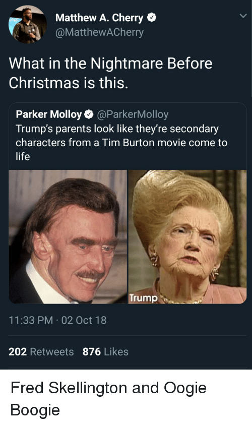 burton: Matthew A. Cherry  @MatthewACherry  What in the Nightmare Before  Christmas is this.  Parker Molloy@ParkerMolloy  Trump's parents look like they're secondary  characters from a Tim Burton movie come to  life  Trump  11:33 PM-02 Oct 18  202 Retweets 876 Likes Fred Skellington and Oogie Boogie