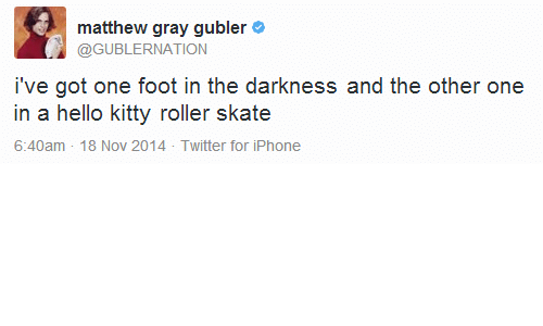 iphone: matthew gray gubler  @GUBLERNATION  i've got one foot in the darkness and the other one  in a hello kitty roller skate  6:40am 18 Nov 2014 Twitter for iPhone