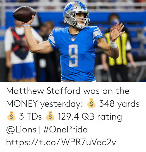 Matthew: Matthew Stafford was on the MONEY yesterday: 💰 348 yards 💰 3 TDs 💰 129.4 QB rating  @Lions   #OnePride https://t.co/WPR7uVeo2v