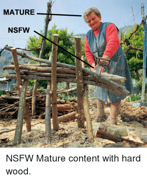 Funny, Nsfw, and Content: MATURE  NSFW NSFW Mature content with hard wood.