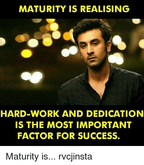 hard work and dedication: MATURITY IS REALISING  HARD WORK AND DEDICATION  IS THE MOST IMPORTANT  FACTOR FOR SUCCESS. Maturity is... rvcjinsta