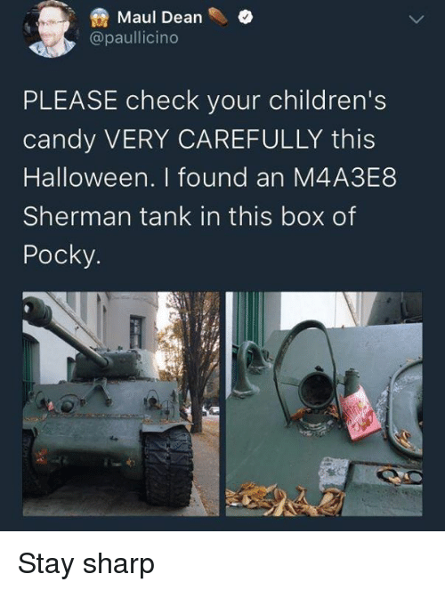Candy, Halloween, and Dank Memes: Maul Dean .  @paullicino  PLEASE check your children's  candy VERY CAREFULLY this  Halloween. I found an M4A3E8  Sherman tank in this box of  Pocky Stay sharp