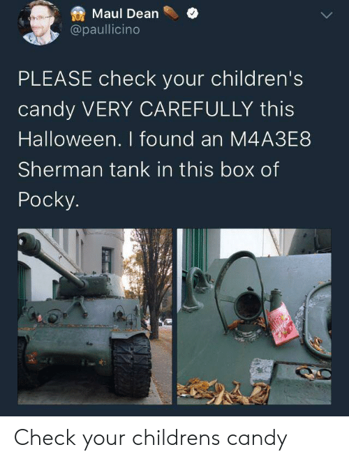 sherman tank: Maul Dean  @paullicino  PLEASE check your children's  candy VERY CAREFULLY this  Halloween. I found an M4A3E8  Sherman tank in this box of  Pocky. Check your childrens candy