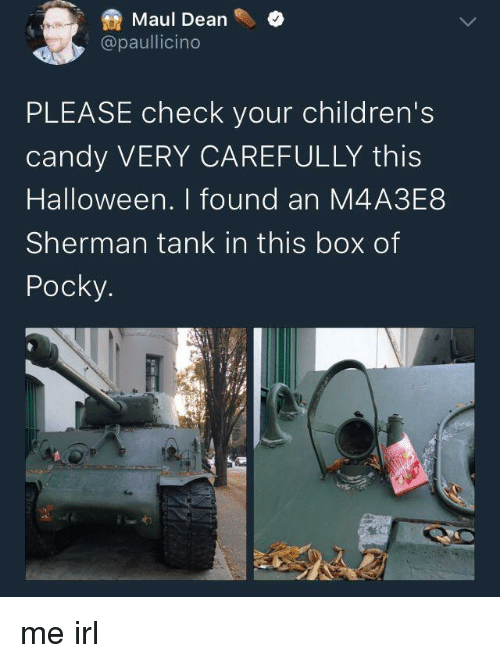 sherman tank: Maul Deane  @paullicino  PLEASE check your children's  candy VERY CAREFULLY this  Halloween. I found an M4A3E8  Sherman tank in this box of  Pocky me irl