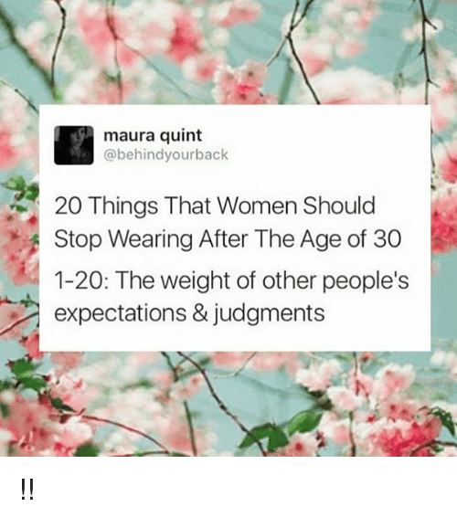Memes, Women, and 🤖: maura quint  @behind yourback  20 Things That Women Should  Stop Wearing After The Age of 30  1-20: The weight of other people's  expectations & judgments !!