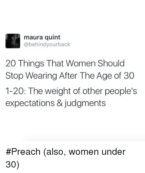 Dank, Preach, and Women: maura quint  @behind yourback  20 Things That Women Should  Stop Wearing After The Age of 30  1-20: The weight of other people's  expectations & judgments #Preach (also, women under 30)