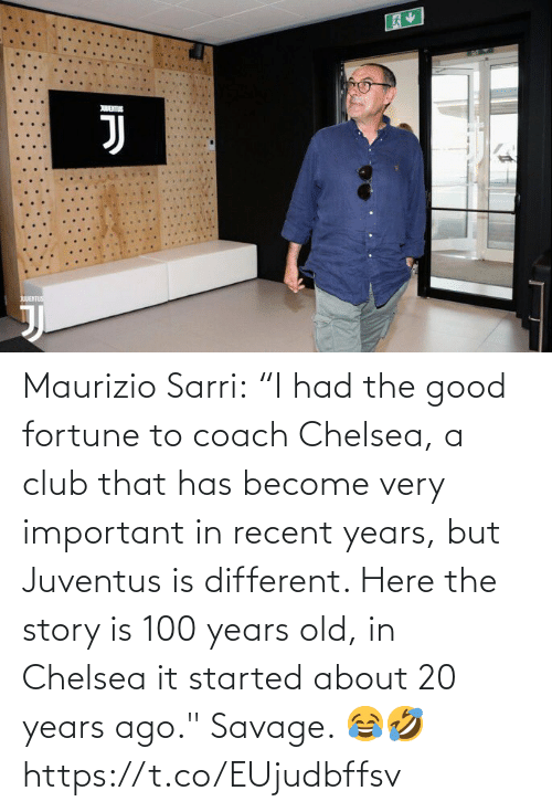 "20 Years: Maurizio Sarri:  ""I had the good fortune to coach Chelsea, a club that has become very important in recent years, but Juventus is different. Here the story is 100 years old, in Chelsea it started about 20 years ago.""  Savage. 😂🤣 https://t.co/EUjudbffsv"