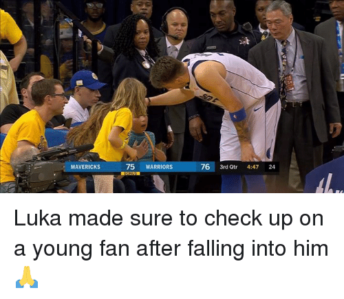 mavericks: MAVERICKS  75 WARRIORS  76 3rd Qtr 4:47 24 Luka made sure to check up on a young fan after falling into him 🙏