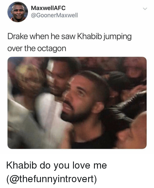 Drake, Funny, and Love: MaxwelIAFC  GoonerMaxwell  Drake when he saw Khabib jumping  over the octagon Khabib do you love me (@thefunnyintrovert)