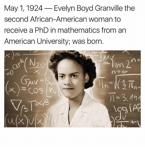 african american mathematician evelyn boyd granville Evelyn boyd was born in washington, dc on may 1st, 1929, the second daughter of william and julia boyd though she was raised by a single working class mother and attended segregated schools, boyd became the second black woman in the united states to earn a phd in mathematics.